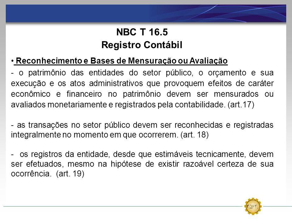 NBC T 16.5 Registro Contábil Reconhecimento e Bases de Mensuração ou Avaliação - o patrimônio das entidades do setor público, o orçamento e sua execuç