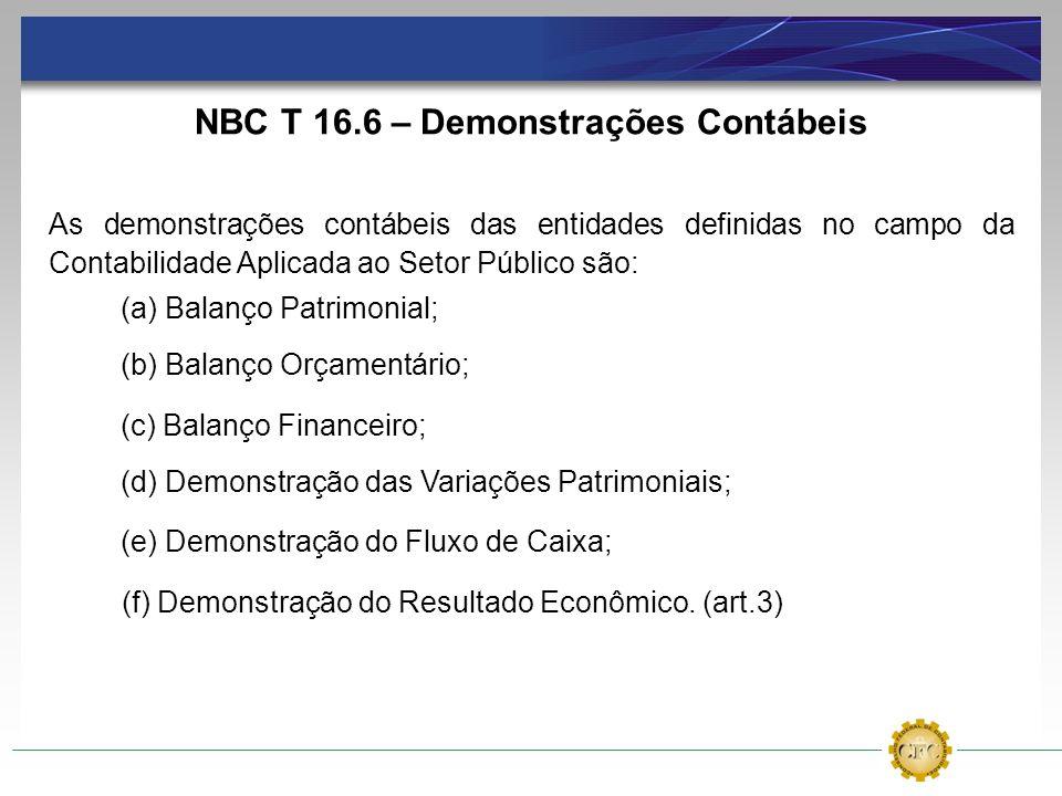 NBC T 16.6 – Demonstrações Contábeis As demonstrações contábeis das entidades definidas no campo da Contabilidade Aplicada ao Setor Público são: (a) B