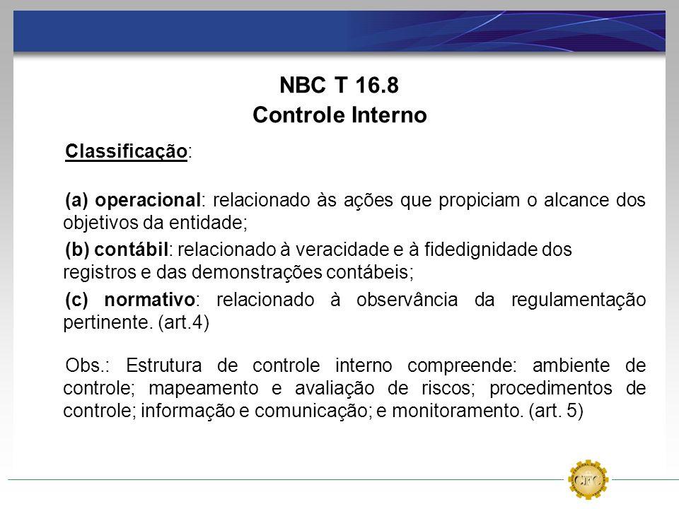 NBC T 16.8 Controle Interno Classificação: (a) operacional: relacionado às ações que propiciam o alcance dos objetivos da entidade; (b) contábil: rela
