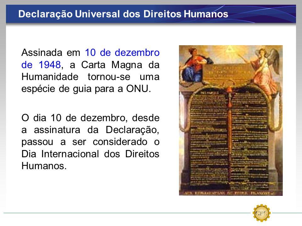 Declaração Universal dos Direitos Humanos Assinada em 10 de dezembro de 1948, a Carta Magna da Humanidade tornou-se uma espécie de guia para a ONU. O