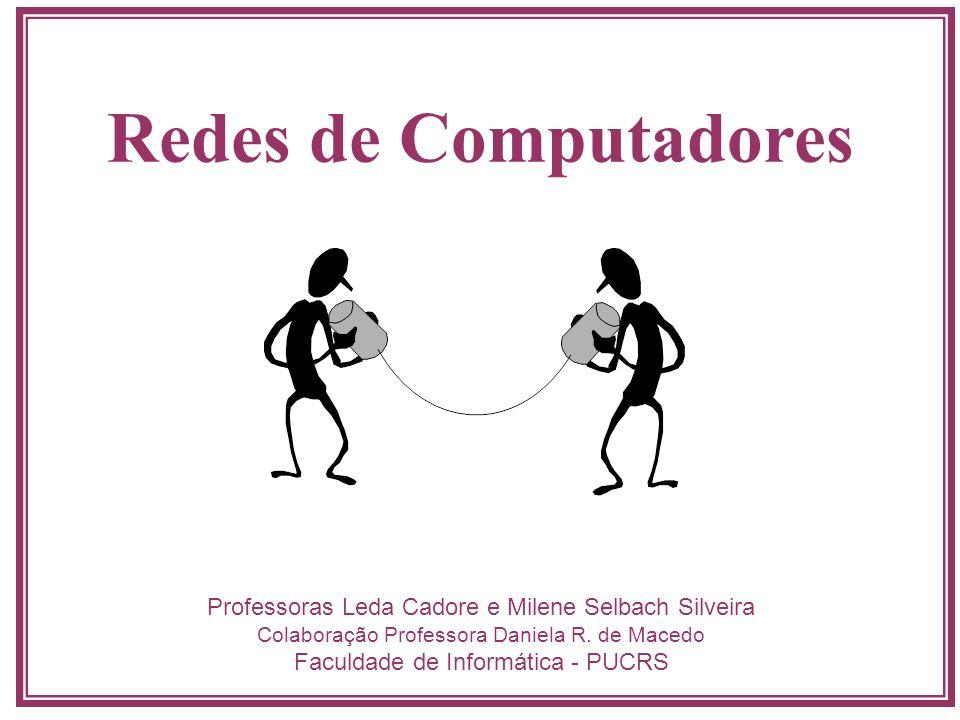 Redes de Computadores Professoras Leda Cadore e Milene Selbach Silveira Colaboração Professora Daniela R. de Macedo Faculdade de Informática - PUCRS