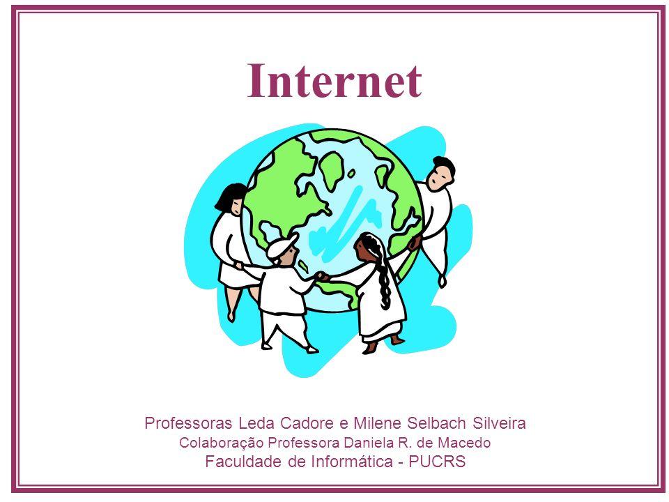 Internet Professoras Leda Cadore e Milene Selbach Silveira Colaboração Professora Daniela R. de Macedo Faculdade de Informática - PUCRS