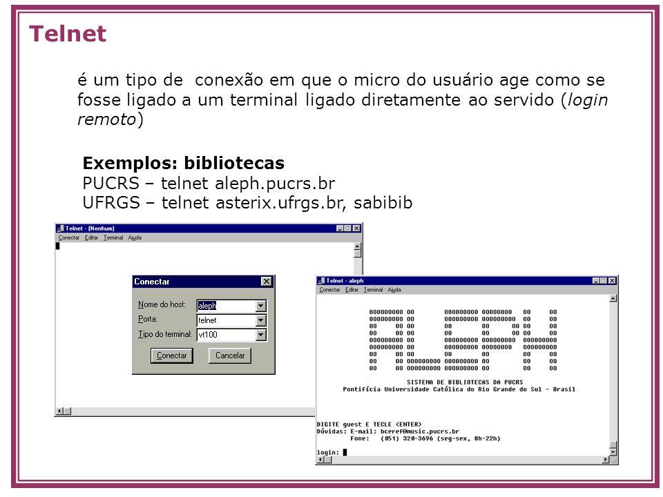 é um tipo de conexão em que o micro do usuário age como se fosse ligado a um terminal ligado diretamente ao servido (login remoto) Telnet Exemplos: bi
