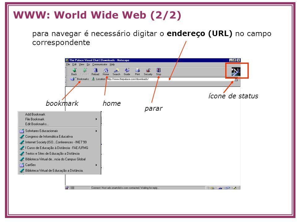 para navegar é necessário digitar o endereço (URL) no campo correspondente ícone de status parar bookmarkhome WWW: World Wide Web (2/2)