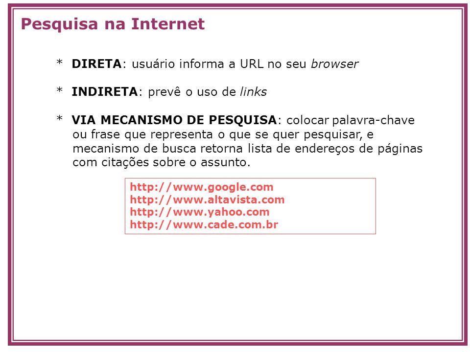 * DIRETA: usuário informa a URL no seu browser * INDIRETA: prevê o uso de links * VIA MECANISMO DE PESQUISA: colocar palavra-chave ou frase que repres