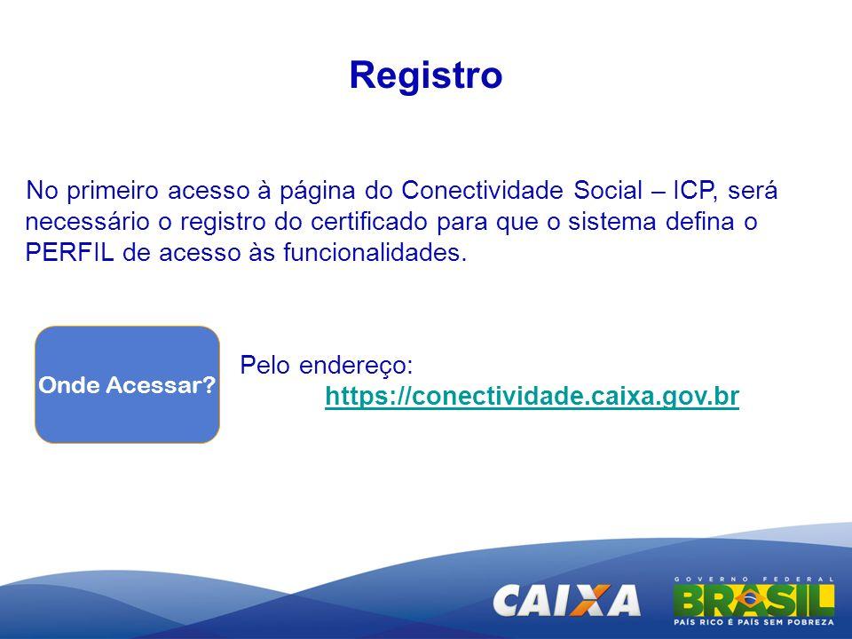 Registro No primeiro acesso à página do Conectividade Social – ICP, será necessário o registro do certificado para que o sistema defina o PERFIL de ac