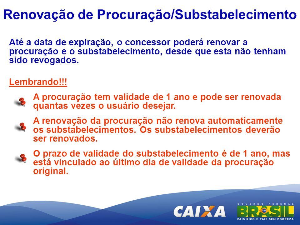 Renovação de Procuração/Substabelecimento Até a data de expiração, o concessor poderá renovar a procuração e o substabelecimento, desde que esta não t
