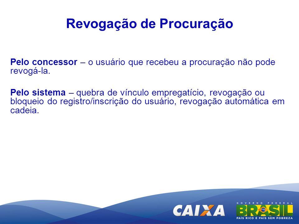 Revogação de Procuração Pelo concessor – o usuário que recebeu a procuração não pode revogá-la. Pelo sistema – quebra de vínculo empregatício, revogaç