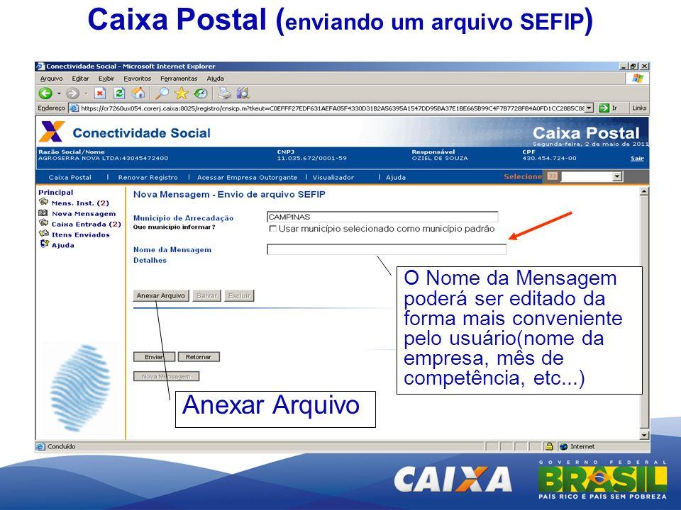 Caixa Postal ( enviando um arquivo SEFIP ) Anexar Arquivo O Nome da Mensagem poderá ser editado da forma mais conveniente pelo usuário(nome da empresa