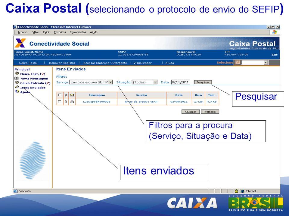 Itens enviados Filtros para a procura (Serviço, Situação e Data) Pesquisar Caixa Postal ( selecionando o protocolo de envio do SEFIP )