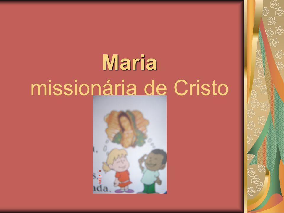 Maria Maria missionária de Cristo