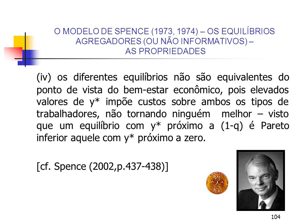 104 O MODELO DE SPENCE (1973, 1974) – OS EQUILÍBRIOS AGREGADORES (OU NÃO INFORMATIVOS) – AS PROPRIEDADES (iv) os diferentes equilíbrios não são equiva