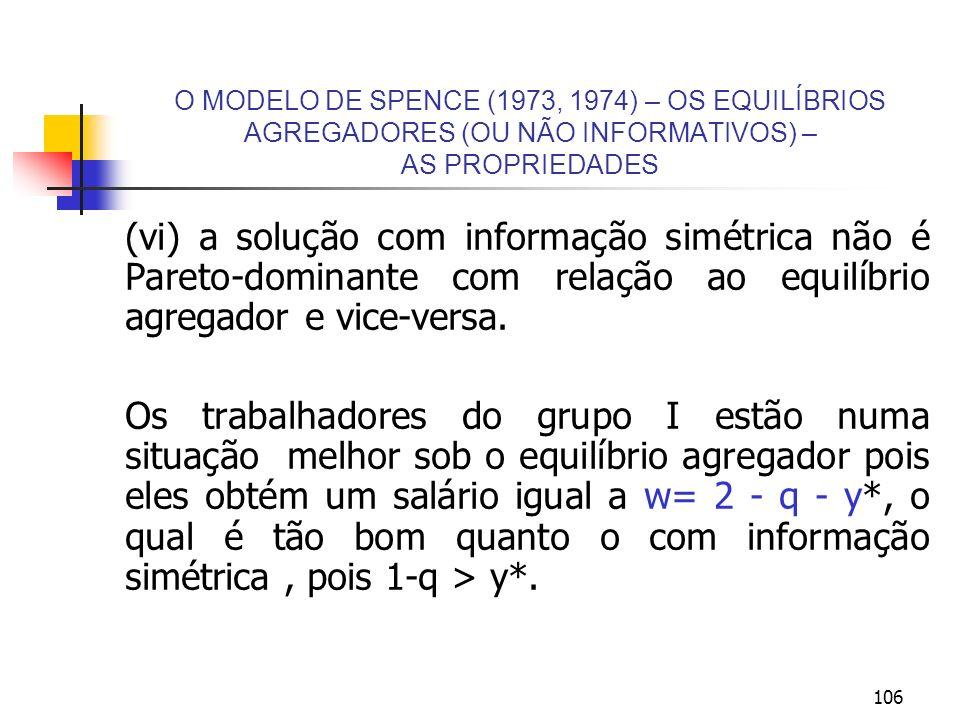 106 O MODELO DE SPENCE (1973, 1974) – OS EQUILÍBRIOS AGREGADORES (OU NÃO INFORMATIVOS) – AS PROPRIEDADES (vi) a solução com informação simétrica não é