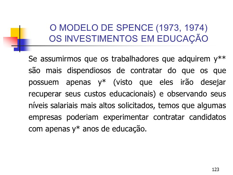 123 O MODELO DE SPENCE (1973, 1974) OS INVESTIMENTOS EM EDUCAÇÃO Se assumirmos que os trabalhadores que adquirem y** são mais dispendiosos de contrata