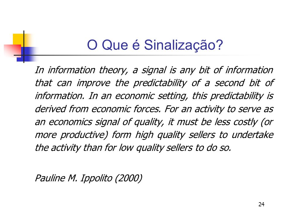 24 O Que é Sinalização? In information theory, a signal is any bit of information that can improve the predictability of a second bit of information.