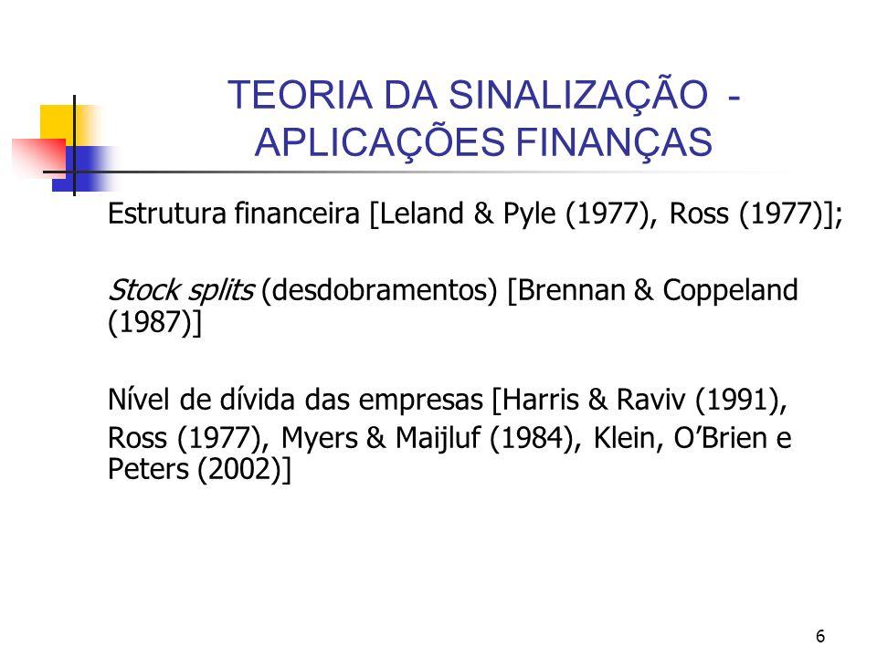 6 TEORIA DA SINALIZAÇÃO - APLICAÇÕES FINANÇAS Estrutura financeira [Leland & Pyle (1977), Ross (1977)]; Stock splits (desdobramentos) [Brennan & Coppe
