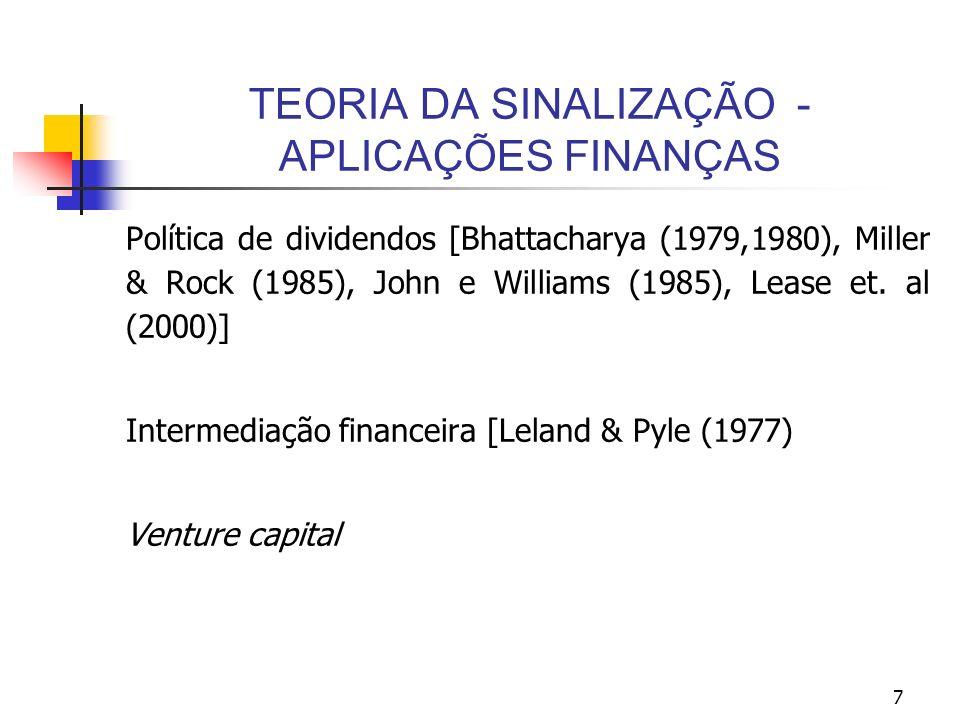 7 TEORIA DA SINALIZAÇÃO - APLICAÇÕES FINANÇAS Política de dividendos [Bhattacharya (1979,1980), Miller & Rock (1985), John e Williams (1985), Lease et