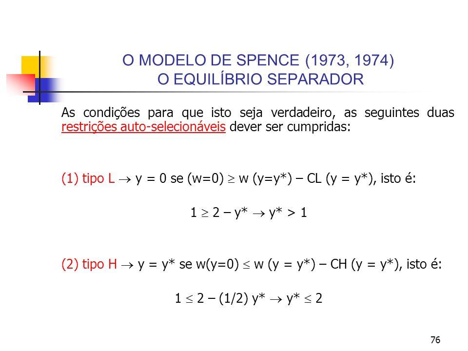 76 O MODELO DE SPENCE (1973, 1974) O EQUILÍBRIO SEPARADOR As condições para que isto seja verdadeiro, as seguintes duas restrições auto-selecionáveis