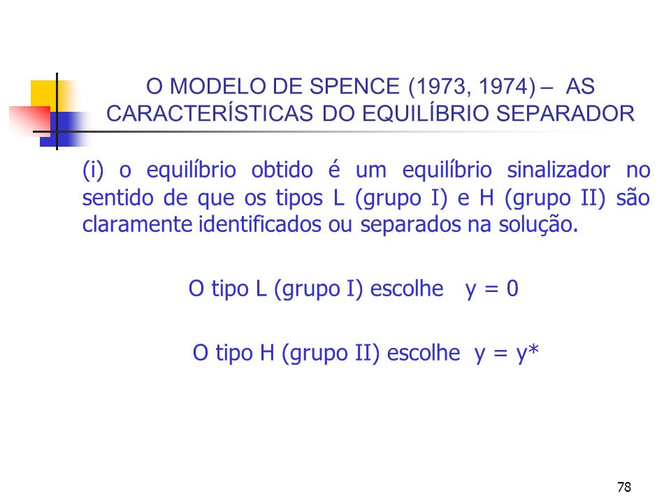 78 O MODELO DE SPENCE (1973, 1974) – AS CARACTERÍSTICAS DO EQUILÍBRIO SEPARADOR (i) o equilíbrio obtido é um equilíbrio sinalizador no sentido de que