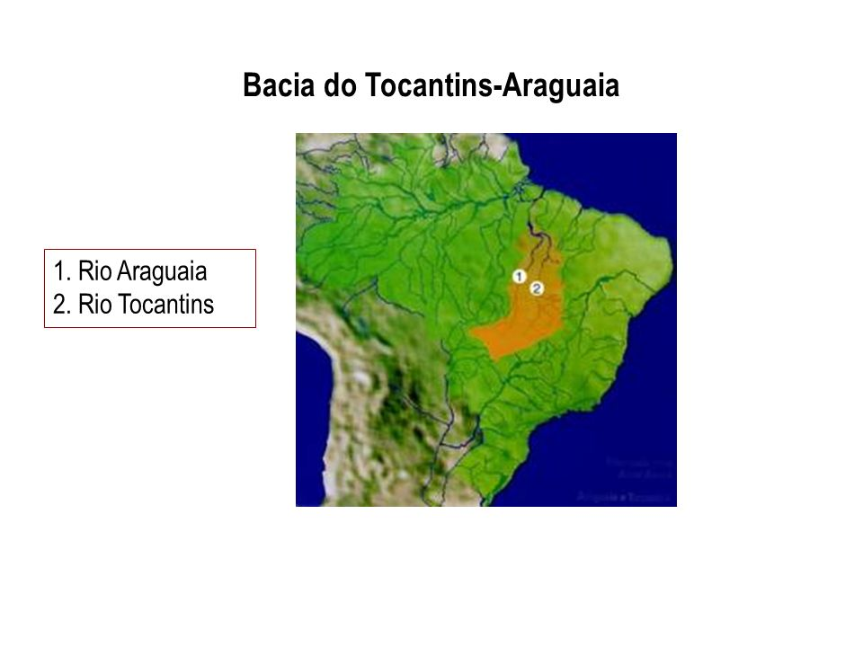 Bacia do Tocantins-Araguaia 1. Rio Araguaia 2. Rio Tocantins