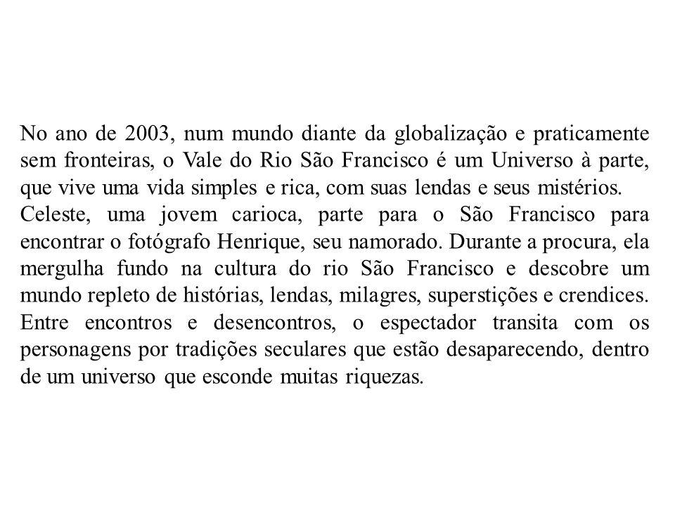 No ano de 2003, num mundo diante da globalização e praticamente sem fronteiras, o Vale do Rio São Francisco é um Universo à parte, que vive uma vida s