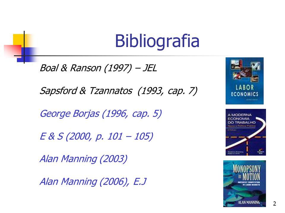 2 Bibliografia Boal & Ranson (1997) – JEL Sapsford & Tzannatos (1993, cap. 7) George Borjas (1996, cap. 5) E & S (2000, p. 101 – 105) Alan Manning (20