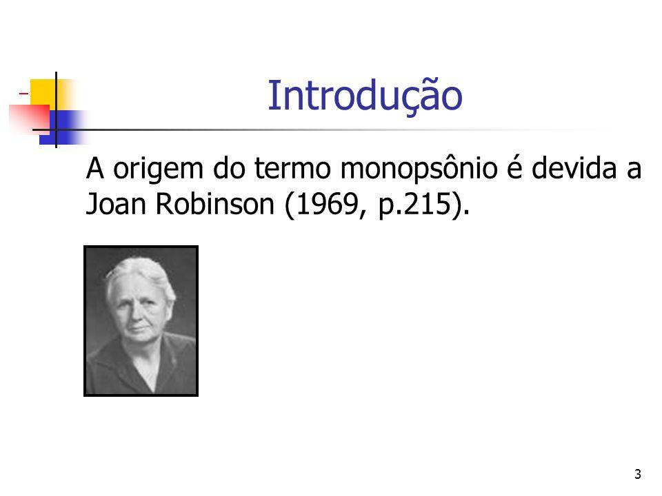 3 Introdução A origem do termo monopsônio é devida a Joan Robinson (1969, p.215).