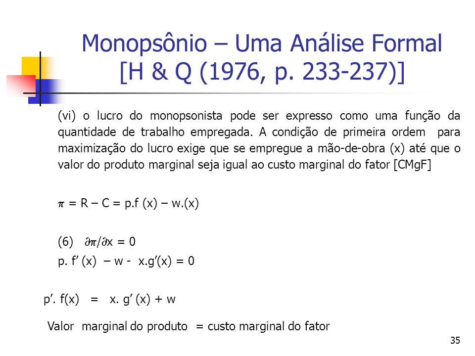 35 Monopsônio – Uma Análise Formal [H & Q (1976, p. 233-237)] (vi) o lucro do monopsonista pode ser expresso como uma função da quantidade de trabalho