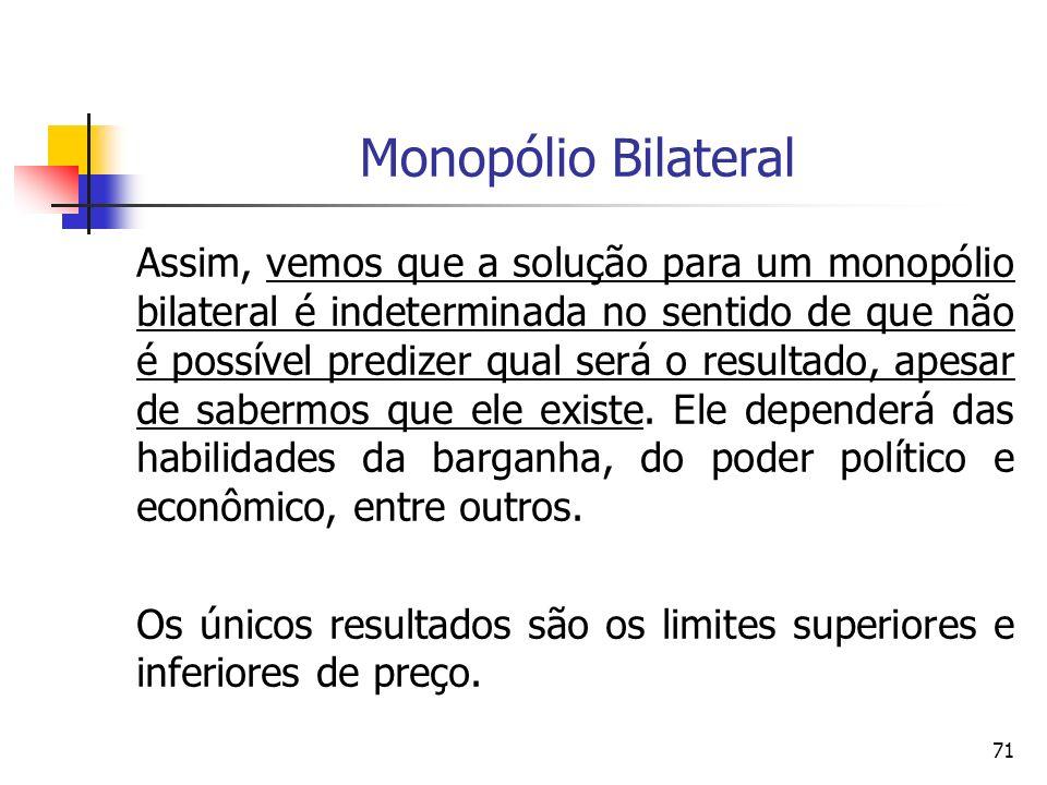 71 Monopólio Bilateral Assim, vemos que a solução para um monopólio bilateral é indeterminada no sentido de que não é possível predizer qual será o re