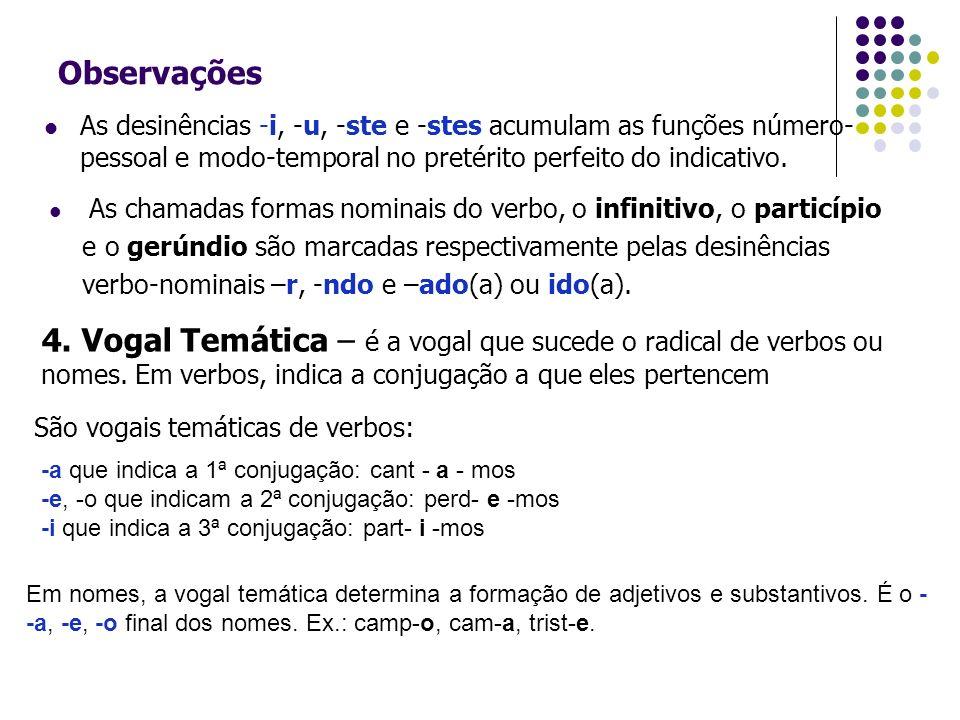 Observações As desinências -i, -u, -ste e -stes acumulam as funções número- pessoal e modo-temporal no pretérito perfeito do indicativo. As chamadas f