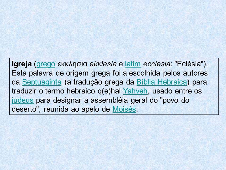 Igreja (grego εκκλησια ekklesia e latim ecclesia: Eclésia ).