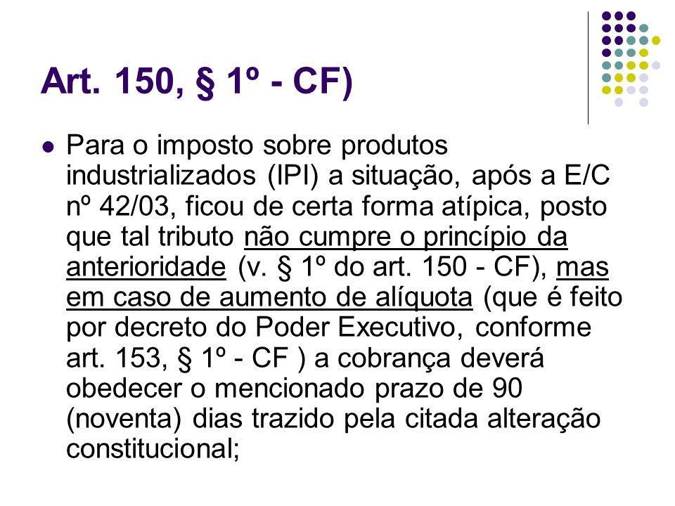 Art. 150, § 1º - CF) Para o imposto sobre produtos industrializados (IPI) a situação, após a E/C nº 42/03, ficou de certa forma atípica, posto que tal