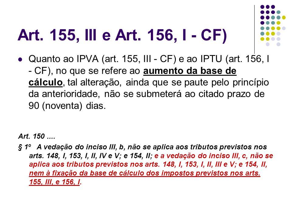 Art. 155, III e Art. 156, I - CF) Quanto ao IPVA (art. 155, III - CF) e ao IPTU (art. 156, I - CF), no que se refere ao aumento da base de cálculo, ta