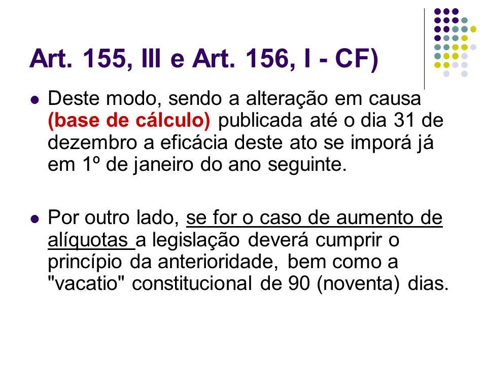 Art. 155, III e Art. 156, I - CF) Deste modo, sendo a alteração em causa (base de cálculo) publicada até o dia 31 de dezembro a eficácia deste ato se