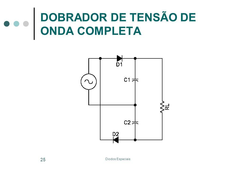 Diodos Especiais 25 DOBRADOR DE TENSÃO DE ONDA COMPLETA