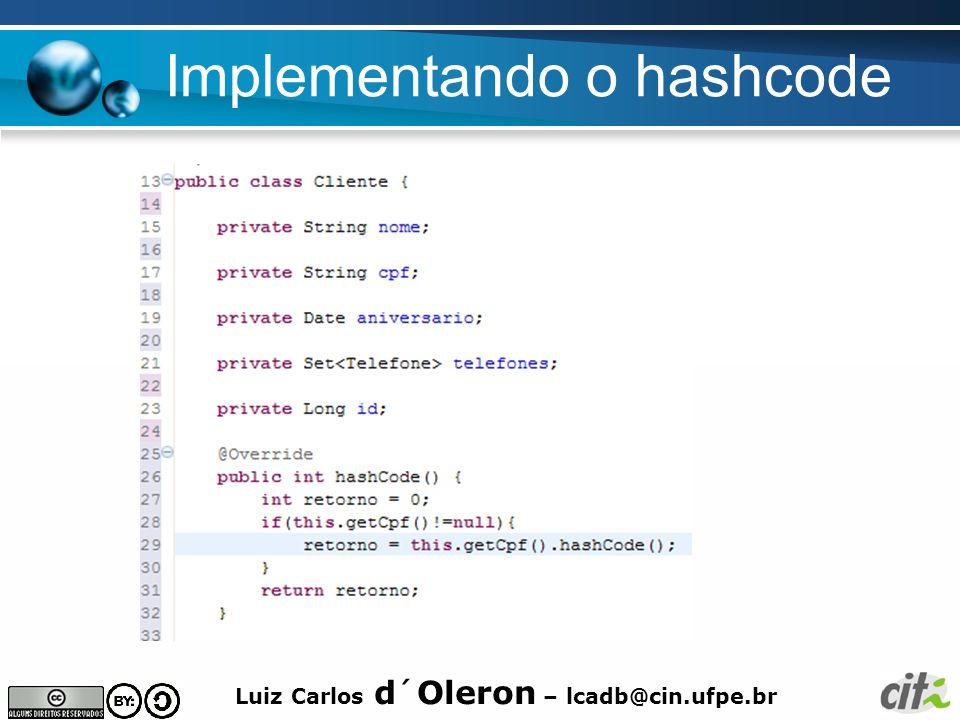 Luiz Carlos d´Oleron – lcadb@cin.ufpe.br Implementando o hashcode