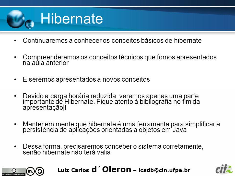 Luiz Carlos d´Oleron – lcadb@cin.ufpe.br Hibernate Continuaremos a conhecer os conceitos básicos de hibernate Compreenderemos os conceitos técnicos qu