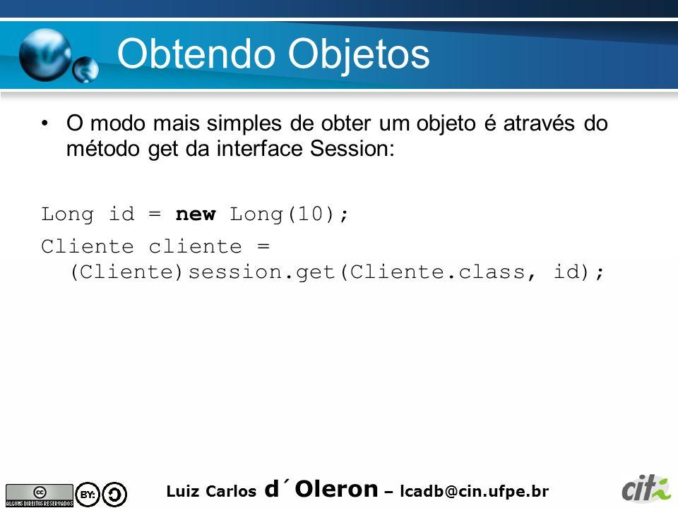 Luiz Carlos d´Oleron – lcadb@cin.ufpe.br Obtendo Objetos O modo mais simples de obter um objeto é através do método get da interface Session: Long id