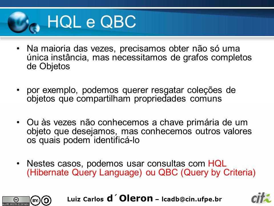 Luiz Carlos d´Oleron – lcadb@cin.ufpe.br HQL e QBC Na maioria das vezes, precisamos obter não só uma única instância, mas necessitamos de grafos compl