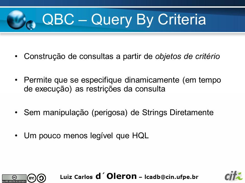 Luiz Carlos d´Oleron – lcadb@cin.ufpe.br QBC – Query By Criteria Construção de consultas a partir de objetos de critério Permite que se especifique di