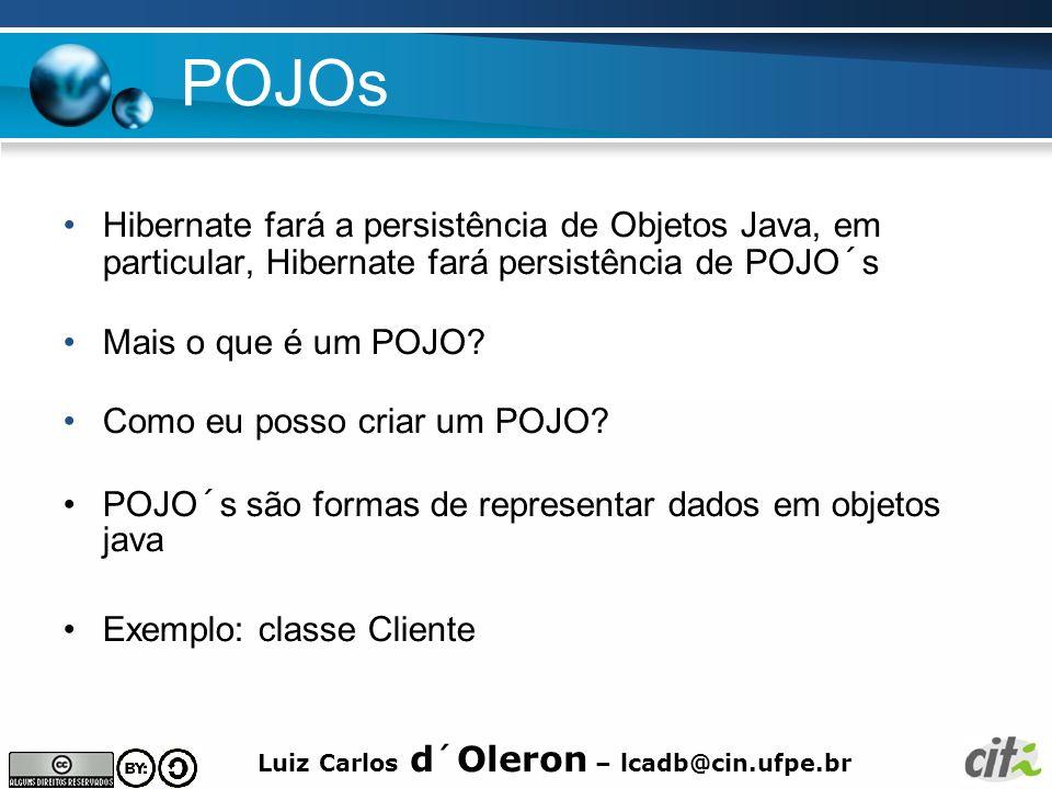 Luiz Carlos d´Oleron – lcadb@cin.ufpe.br Hibernate Query Language HQL é um dialeto orientado a objetos Baseado em SQL Só é usado para obtenção de objetos Não serve para alterar, excluir ou criar objetos