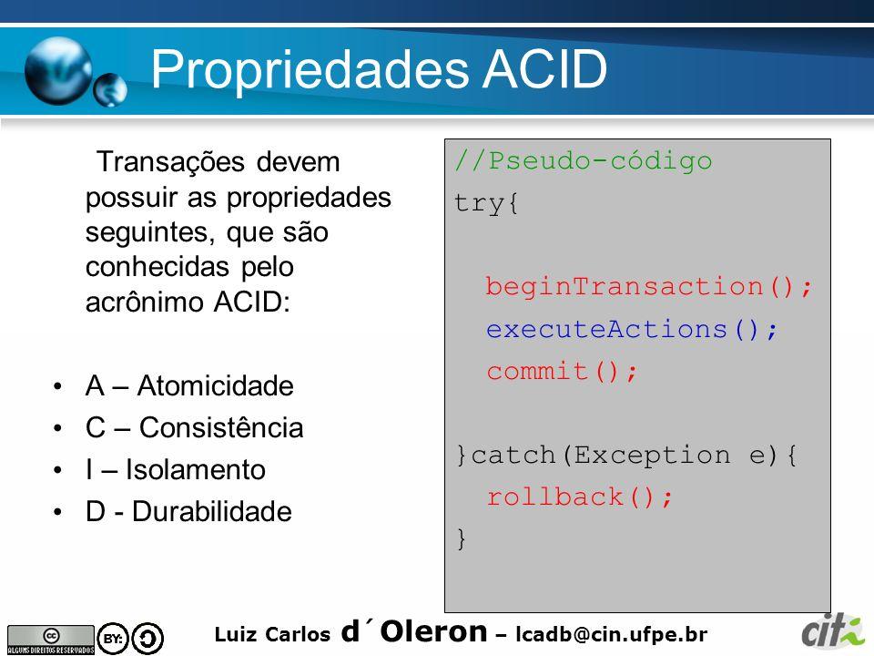 Luiz Carlos d´Oleron – lcadb@cin.ufpe.br Propriedades ACID Transações devem possuir as propriedades seguintes, que são conhecidas pelo acrônimo ACID: