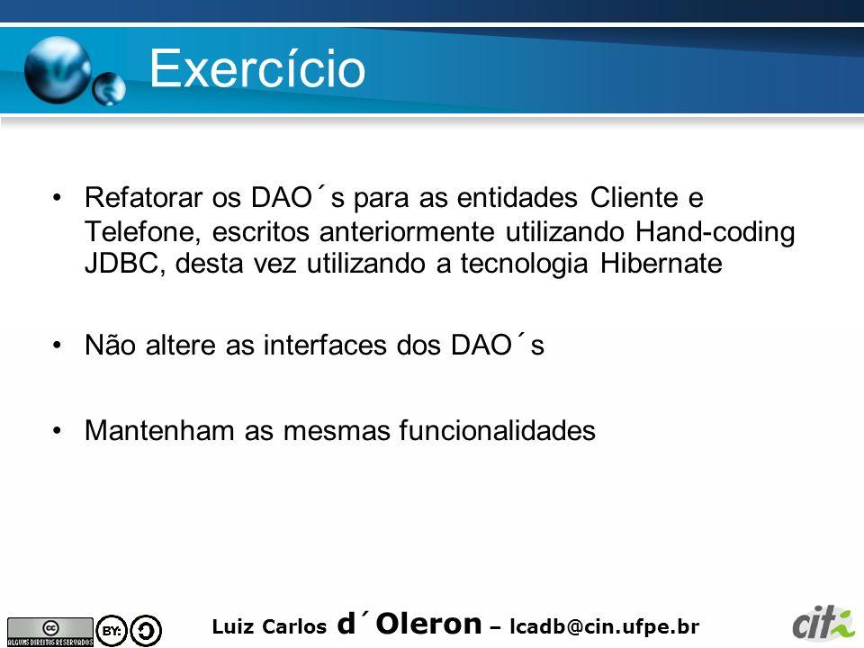 Luiz Carlos d´Oleron – lcadb@cin.ufpe.br Exercício Refatorar os DAO´s para as entidades Cliente e Telefone, escritos anteriormente utilizando Hand-cod