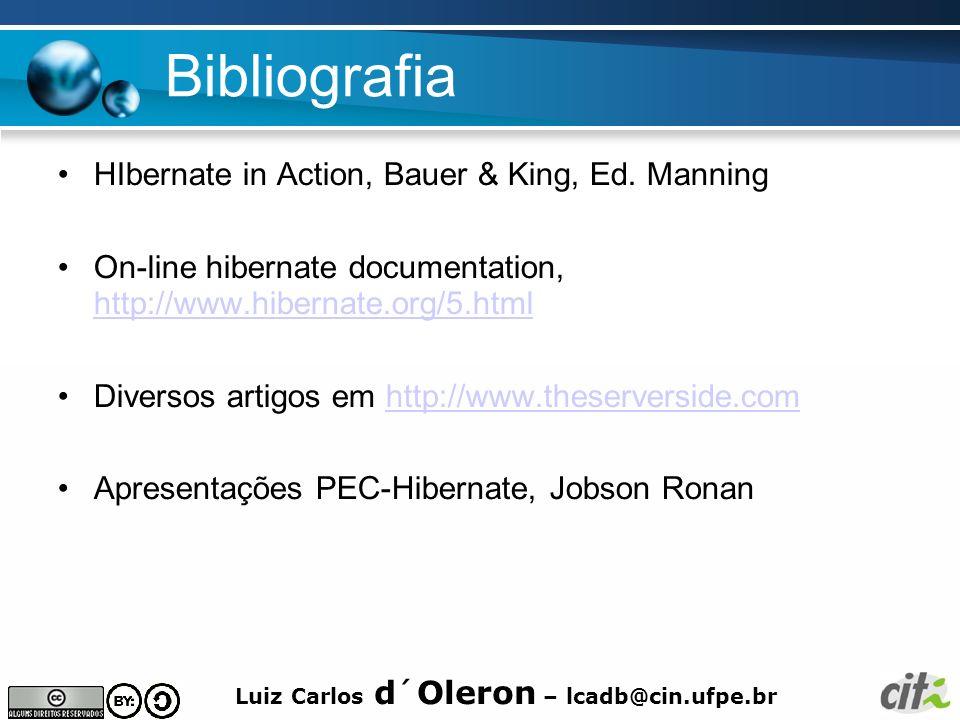 Luiz Carlos d´Oleron – lcadb@cin.ufpe.br Bibliografia HIbernate in Action, Bauer & King, Ed. Manning On-line hibernate documentation, http://www.hiber