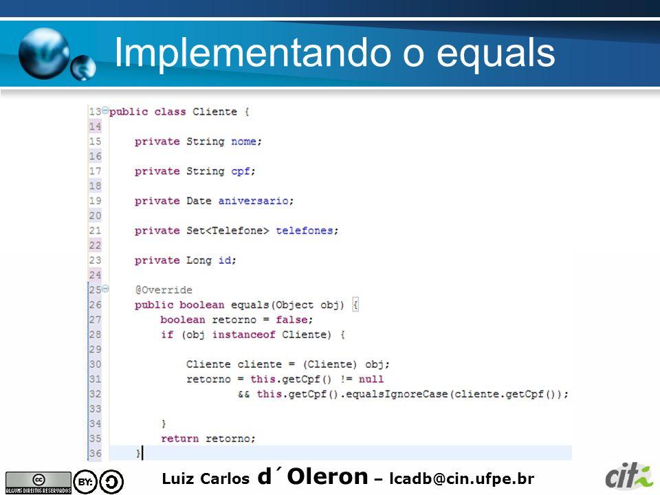 Luiz Carlos d´Oleron – lcadb@cin.ufpe.br Contrato do método hashcode Utilizado em estruturas do tipo Hash, como java.util.Hashtable.