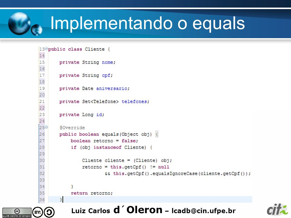 Luiz Carlos d´Oleron – lcadb@cin.ufpe.br Exemplo QBC Criteria criteria = session.createCriteria(Cliente.class); Criteria.add(Expression.like(nome,Luiz)); List result = criteria.list();