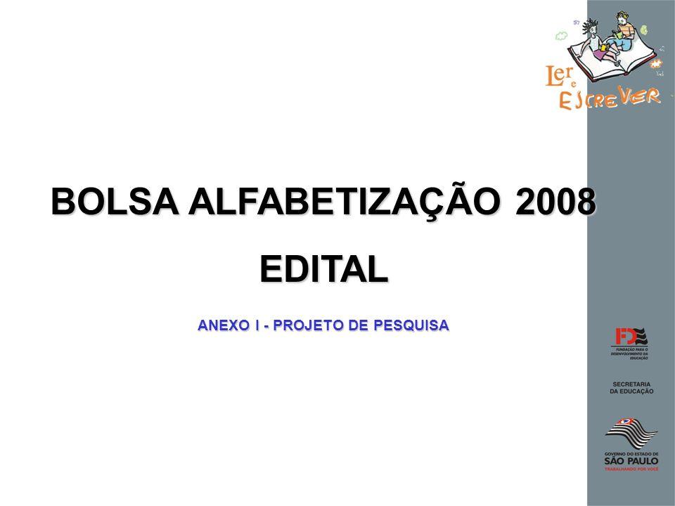 BOLSA ALFABETIZAÇÃO 2008 EDITAL ANEXO I - PROJETO DE PESQUISA