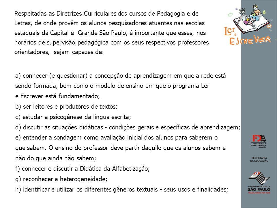 Respeitadas as Diretrizes Curriculares dos cursos de Pedagogia e de Letras, de onde provêm os alunos pesquisadores atuantes nas escolas estaduais da C
