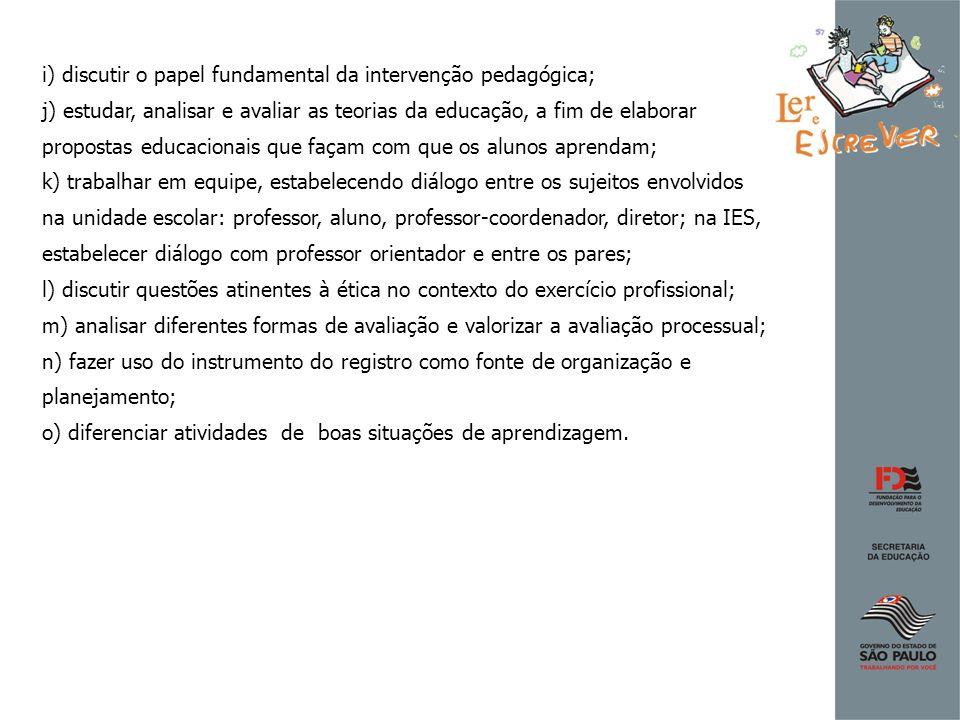 i) discutir o papel fundamental da intervenção pedagógica; j) estudar, analisar e avaliar as teorias da educação, a fim de elaborar propostas educacio