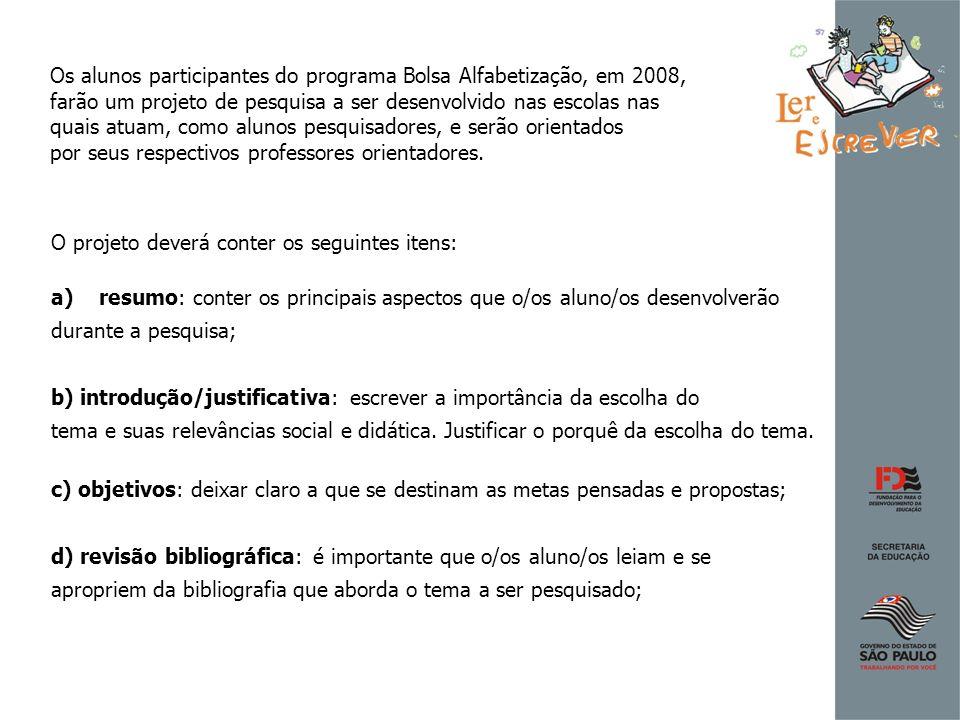 Os alunos participantes do programa Bolsa Alfabetização, em 2008, farão um projeto de pesquisa a ser desenvolvido nas escolas nas quais atuam, como al